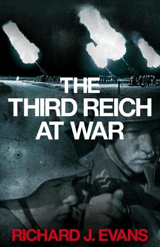 9780713997422: The Third Reich at War: How the Nazis Led Germany from Conquest to Disaster (Allen Lane History)