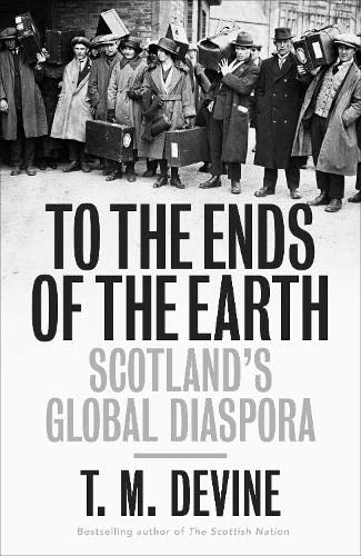 9780713997446: To the Ends of the Earth: Scotland's Global Diaspora (Allen Lane History)