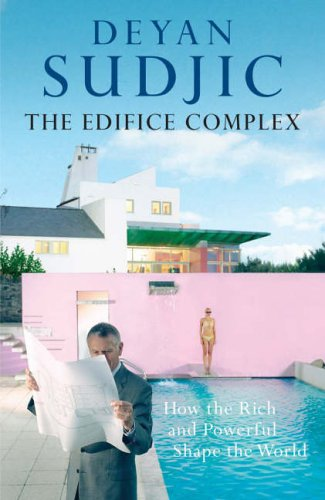 9780713997620: The Edifice Complex: How the Rich and Powerful Shape the World