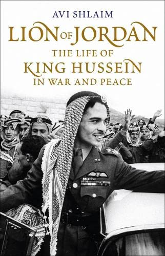 Lion Of Jordan: The Life Of King Hussein In War And Peace.: Shlaim, Avi.