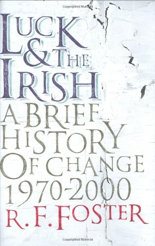 Luck and the Irish: A Brief History of Change, 1970-2000 (Allen Lane History) (0713997834) by R. F. FOSTER