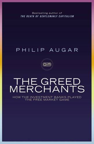 9780713997859: The Greed Merchants: How the Investment Banks Played the Free Market Game