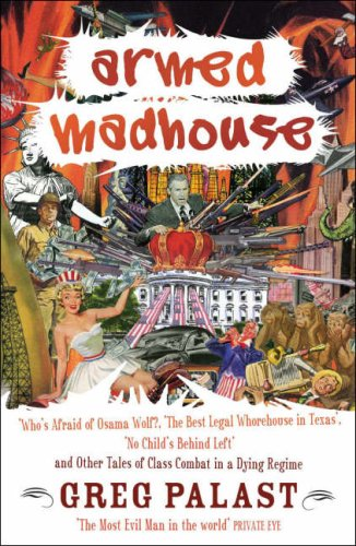 9780713997972: Armed Madhouse: Who's Afraid of Osama Wolf?, The Best Legal Whorehouse in Texas, No Child's Behind Left and Other Tales of Class Combat in a Dying Regime