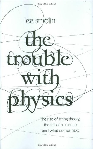 9780713997996: The Trouble with Physics : The Rise of String Theory, the Fall of a Science, and