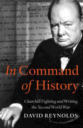 In Command of History: Churchill Fighting and Writing the Second World War: Reynolds, David