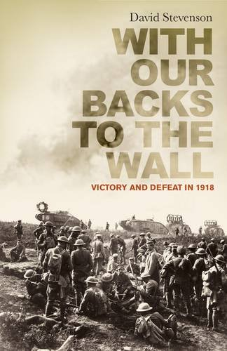 9780713998405: With Our Backs to the Wall: Victory and Defeat in 1918