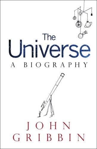 The Universe: A Biography: John Gribbin
