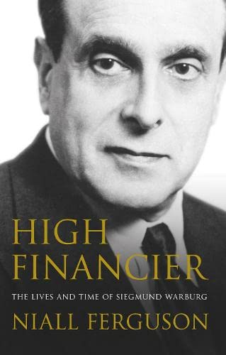 9780713998719: High Financier: The Lives and Times of Siegmund Warburg