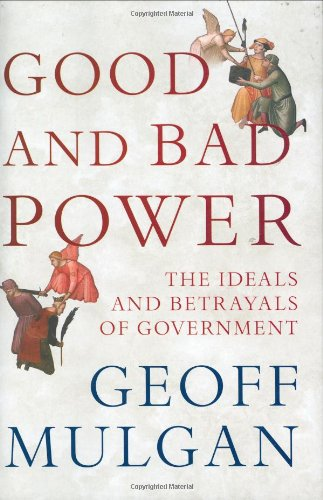 9780713998825: Good and Bad Power: The Ideals and Betrayals of Government