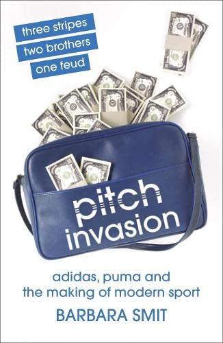 9780713998887: Pitch Invasion: Three Stripes, Two Brothers, One Feud - Adidas, Puma and the Making of Modern Sport