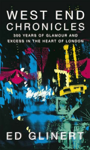 9780713999006: West End Chronicles: 300 Years of Glamour and Excess in the Heart of London