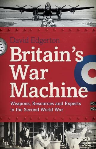 9780713999181: Britain's War Machine: Weapons, Resources And Experts In The Second World War