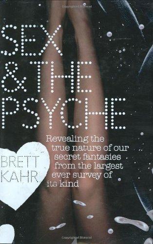 Sex & The Psyche: Revealing the true: Kahr, Brett