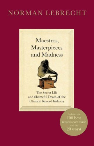 9780713999570: Maestros, Masterpieces and Madness: The Secret Life and Shameful Death of the Classical Record Industry