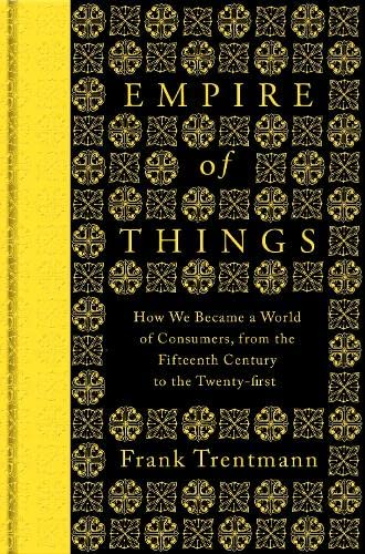9780713999624: Empire Of Things: How We Became a World of Consumers, from the Fifteenth Century to the Twenty-First