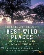 9780713999679: Britain and Ireland's Best Wild Places: 500 Ways to Discover the Wild