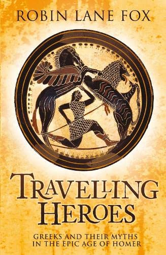 9780713999808: Travelling Heroes: Greeks and their myths in the epic age of Homer
