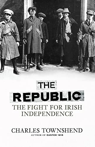 9780713999839: The Republic: The Fight for Irish Independence, 1918-1923