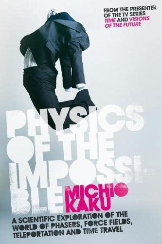 Physics of the Impossible: A Scientific Tour Beyond Science Fiction, Fantasy and Magic: Michio Kaku