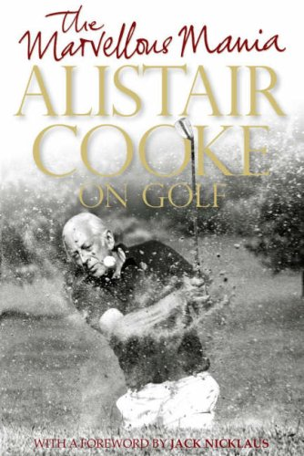 9780713999969: The Marvellous Mania: Alistair Cooke on Golf