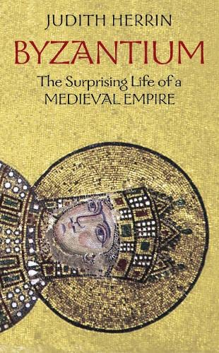 9780713999976: Byzantium - the Surprising Life of a Medieval Empire