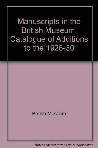 Manuscripts in the British Museum, Catalogue of Additions to the 1926-30 (9780714104140) by British Museum