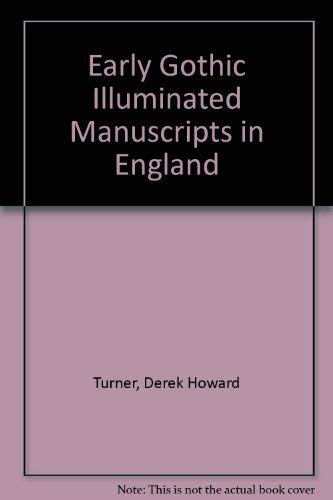 Early Gothic Illuminated Manuscripts in England: Turner, Derek Howard