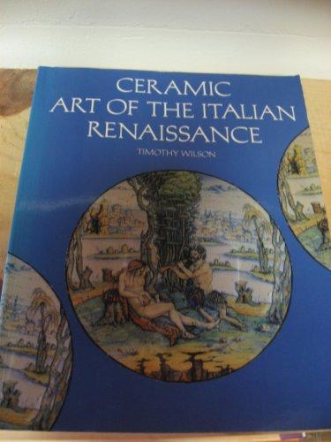 Ceramic Art of the Italian Renaissance: Wilson, Timothy