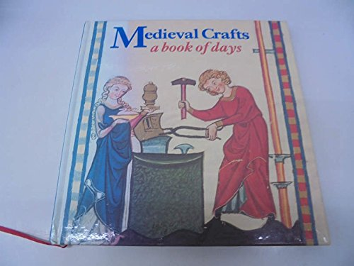 Medieval Crafts - a Book of Days: Cherry, John F.