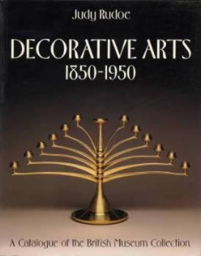 Decorative Arts 1850-1950: A Catalogue Of The British Museum Collection (revised edition): Rudoe, ...