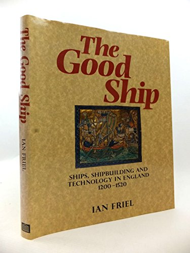 9780714105741: The Good Ship: Ships, Shipbuilding and Technology in England, 1200-1520