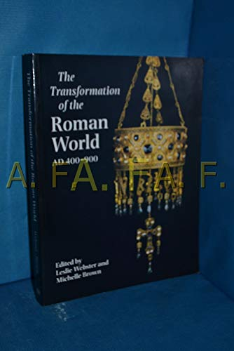 The Transformation of the Roman World, AD 400-900: Webster, Leslie & Michelle Brown (editors)