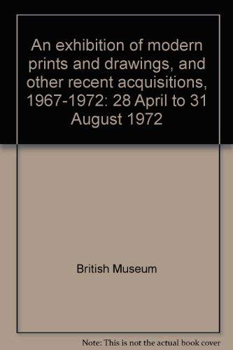 An Exhibition of Modern Prints and Drawings, and Other Recent Acquisitions 1967-1972:28 April to 31...