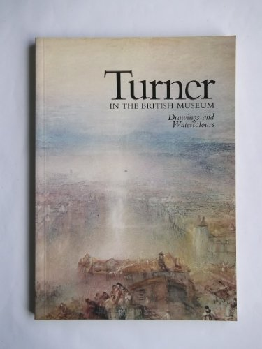 Turner in the British Museum: Drawings and: Turner, J. M.