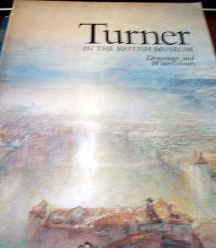 Turner in the British Museum: Drawings and Watercolours