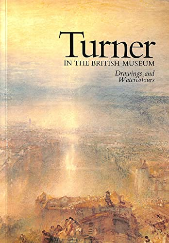 Turner in the British Museum: Drawings and: J. M. W