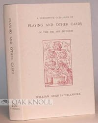 A Descriptive Catalogue of Playing and Otehr Cards in the British Museum Accompanied By a Concise...