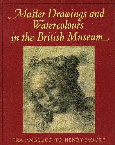 Master Drawings and Watercolours In the British Museum, Fra Angelico to Henry Moore
