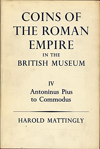 Catalogue of Coins of the Roman Empire in the British Museum: Antoninus Pius to Commodus v. 4: ...