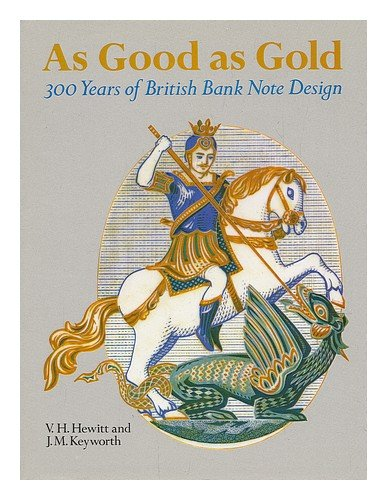 As Good as Gold: 300 Years of British Banknote Design: V.H. Hewitt; John Keyworth