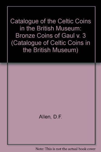 9780714108780: 003: Bronze Coins of Gaul (Catalogue of Celtic Coins in the British Museum)