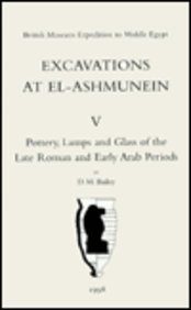 Excavations at El-Ashmunein V: Pottery, Lamps and Glass of the Late Roman and Early Roman and Early...