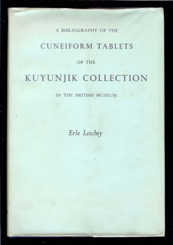 Bibliography of the Cuneiform Tablets of the: Erle Leichty