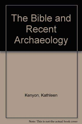 The Bible and recent archaeology (A Colonnade book): Kenyon, Kathleen Mary