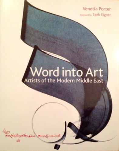 9780714111643: Word into art : artists of the modern Middle East / Venetia Porter ; with contributions by Isabelle Causse ; foreword by Saeb Eigner