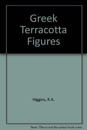 Greek Terracotta Figures: Higgins, R.A.