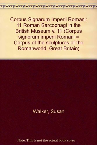 Corpus Signarum Imperii Romani: 11 Roman Sarcophagi in the British Museum v. 11 (Corpus of the sculptures of the Roman World. Great Britain) (0714112895) by Walker, Susan