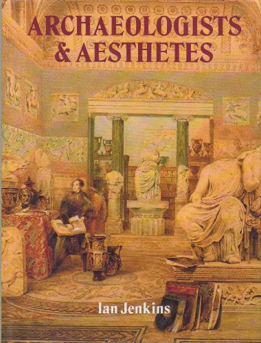 9780714112992: Archaeologists and Aesthetes in the Sculpture Galleries of the British Museum 1800-1939: In the Sculpture Galleries of the British Museum 1800-1939