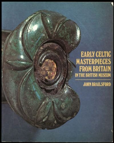 Early Celtic Masterpieces from Britain: in the British Museum
