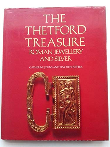 The Thetford Treasure: Johns, Catherine and T.W. Potter